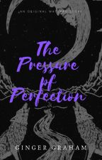 The Pressure of Perfection by aredable