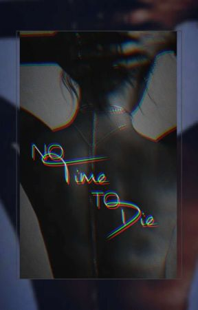 No Time To Die by Stormi_faithhope