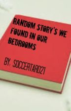 Random Stories We Found in Our Bedrooms by soccertard21