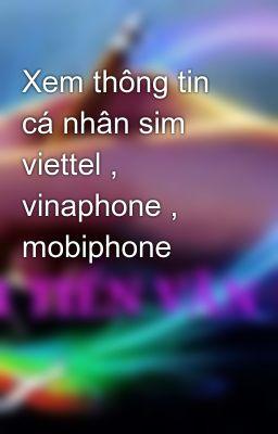 Xem thông tin cá nhân sim viettel , vinaphone , mobiphone
