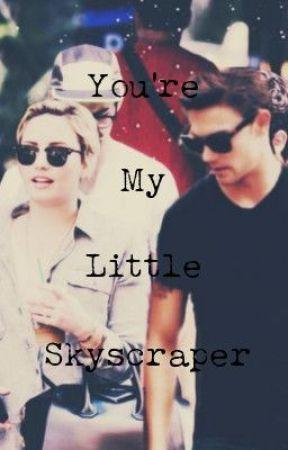 You're My Little Skyscraper - Demi Lovato Fan Fiction by heyheysparks01
