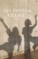 les idiots du village by emecrit