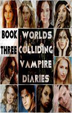Worlds Colliding (The Vampire Diaries) Book Three by heartofice97