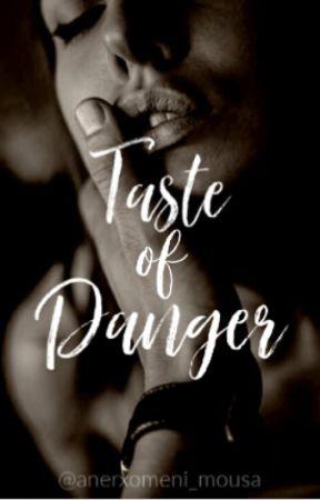 Taste of danger | ΣΕ ΑΝΑΜΟΝΉ | by anerxomeni_mousa