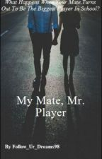 My Mate, Mr. Player by follow_ur_dreams98