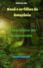 Kauê e os filhos da Amazônia - O Sangue da Caipora by Josuel888
