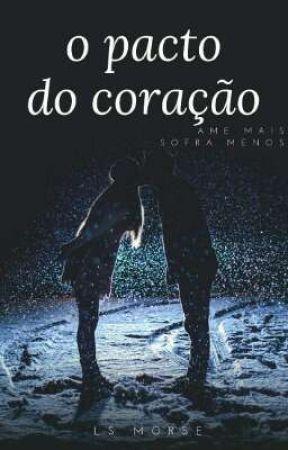 O Pacto do Coração (Concluído) by 17true_love08