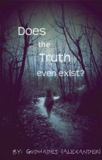 Does the truth even exist anymore? (On Hold) by GodHades