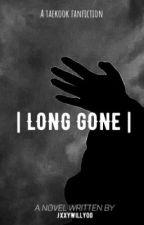 Long Gone{Taekook ff} by TaesMuscleBunnyKooki