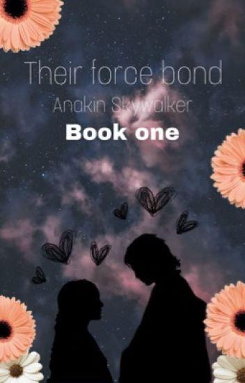 Their force bond// Anakin Skywalker ( book one )