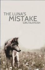 The Luna's Mistake [Book 2] by GirlTalkHush