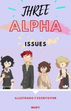 Three Alpha Issues. [#Omegaverse #Lgbt] by srum_yt