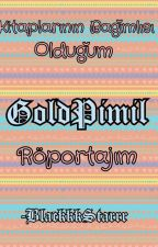 GoldPimil Röportajım by BlackkkStarrr