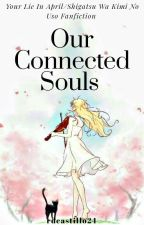 Our Connected Souls (Your Lie In April/Shigatsu Wa Kimi No Uso Fanfiction) by rdcastillo24