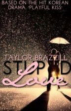 Stupid Love by leighleigh17