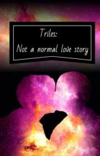 Triles: Not a Normal Love Story by cheesecakegirl45