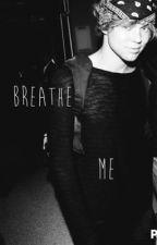 Breathe Me(Lashton) by lashtongiggles