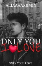 ONLY YOU I LOVE  by aliaaaaxjimin