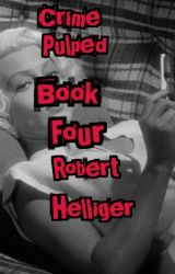 Crime Pulped Book Four by RobertHelliger