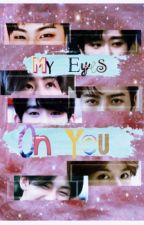 My Eyes On You {Got7}  by PhieMe
