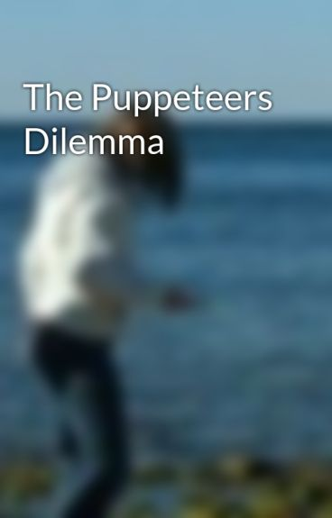 The Puppeteers Dilemma by chochie