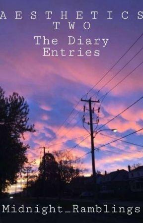 A E S T H E T I C S  T W O: THE DIARY ENTRIES  by Midnight_Ramblings