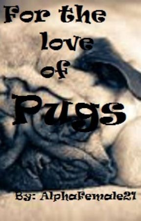 For the Love of Pugs! by AlphaFemale21