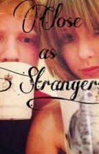 Close As Strangers by allyarnado