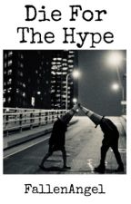 Die For The Hype by BeingGayIsMyReligion