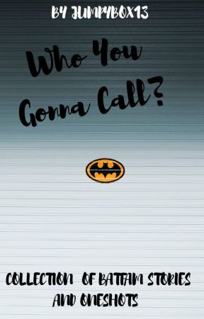 Who You Gonna Call?- A Collection of Batfam Stories and Oneshots by JumpyBox13