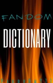 Fandom Dictionary by CarryOn271