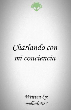 Charlando con mi conciencia by mellado827
