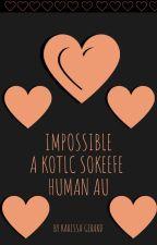 Impossible (KOTLC Sokeefe Human au) by JustLovePackers06