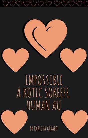 Impossible (KOTLC Sokeefe Human au)