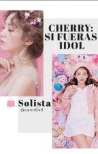 CHERRY: Si fueras idol by camii849