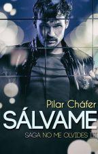 Sálvame (Saga No me olvides III) ¡Publicada! by Vivirlocamente