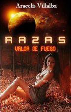 Valor de Fuego [Razas #2] by Aracelis_V