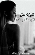 One Night Changes Everything (END) by Ailee_vye