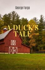 A Duck's Tale by georgethebrokewriter