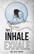 Inhale Exhale Part One by RsRain