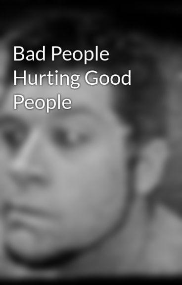 Bad People Hurting Good People