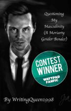 Questioning My Masculinity (A Moriarty Gender Bender) [Sherlock Fanfic] by theconfiscatedleg