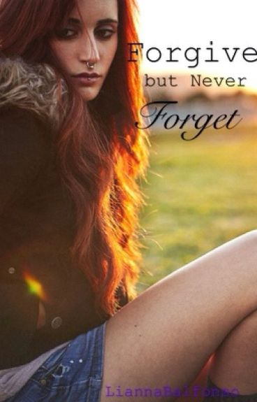Forgive but Never Forget by LiannaBAlfonso