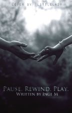 Pause. Rewind. Play. by __ingy