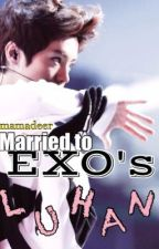 Married To EXO's Luhan [COMPLETED] by mamadeer