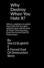 Why destroy when you hate it? by Star123light456