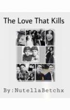 The Love That Kills by hiddxnfigure