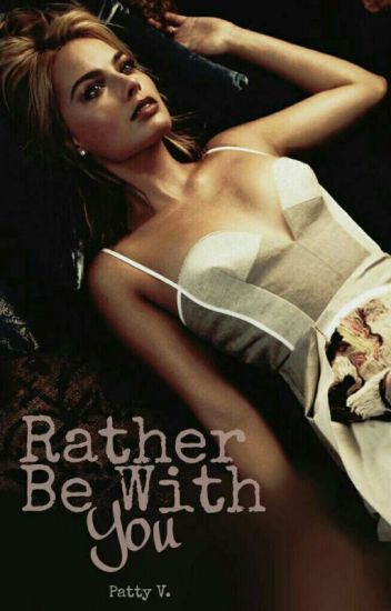 Rather Be With You [Complete]✔