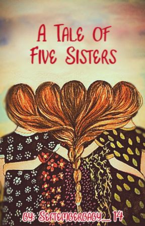 A Tale of Five Sisters by septemberbaby_14