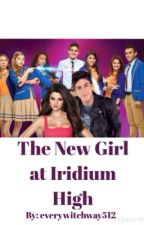 The New Girl at Iridium High (Book 1) by mrssmendesss